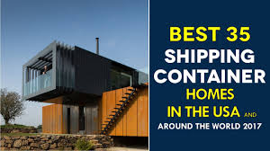 100 Modern Container Houses Top 30 Shipping Homes Around The World 2017