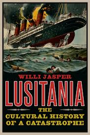 When Did Germany Sink The Lusitania by Lusitania The Cultural History Of A Catastrophe By Willi Jasper