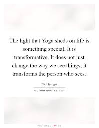 The Light That Yoga Sheds On Life Is Something Special It Transformative