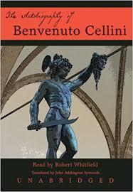 The Autobiography Of Benvenuto Cellini Robert Whitfield 9780786111640 Amazon Books