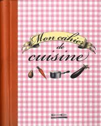 cahier de cuisine à remplir mon cahier de cuisine editions prat decitre 9782809503005 livre