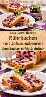low carb rührkuchen mit johannisbeeren rezept ohne zucker