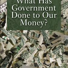 What Has Government Done To Our Money Mises Institute