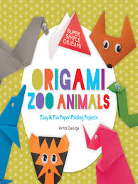 Title Details For Origami Zoo Animals Easy Fun Paper Folding Projects By Anna