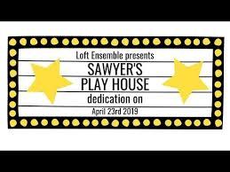 100 Loft Ensemble Sawyer S Playhouse Dedication At Youtube