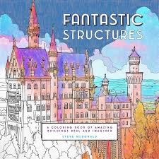 Fantastic Structures The Follow Up Companion Book To International Bestselling Coloring Cities