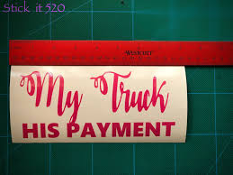 100 Truck Decals For Girls My His Payment Vinyl Decal Girl S Are For