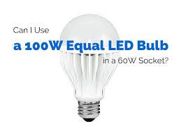 can i use a 100w equal led bulb in a 60w socket 1000bulbs
