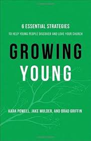 Growing Young 6 Essential Strategies To Help People Discover And Love Your Church The Also Life