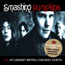 Smashing Pumpkins Chicago by The Smashing Pumpkins Live At Cabaret Metro Chicago Il 8 14 93