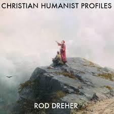 Christian Humanist Profiles 40 Rod Dreher On Dante