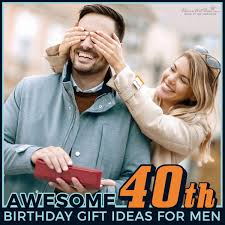 23 Awesome 40th Birthday Gift Ideas For Men