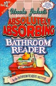 Uncle Johns Bathroom Reader Facts by Uncle John U0027s Absolutely Absorbing Bathroom Reader By Bathroom