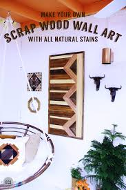 Scrap Wood Wall Art How To Make Your Own Natural Stains