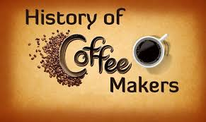 Amazing History Of Coffee Makers Maker Timeline