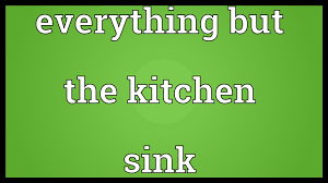 Everything but the kitchen sink Meaning
