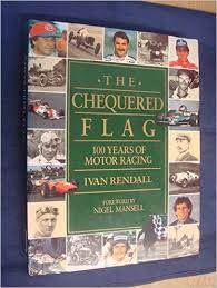 THE CHEQUERED FLAG 100 YEARS OF MOTOR RACING Amazoncouk Ivan Rendall Books