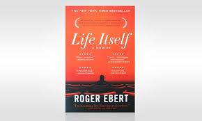 Life Itself A Memoir By Roger Ebert