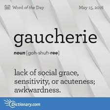 dictionary com s word of the day gaucherie lack of social