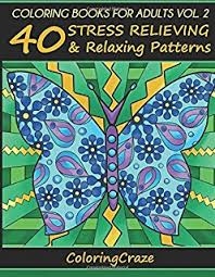 Coloring Books For Adults Volume 2 40 Stress Relieving And Relaxing Patterns Adult
