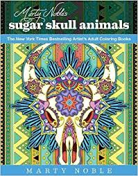 Amazon Marty Nobles Sugar Skull Animals New York Times Bestselling Artists Adult Coloring Books 9781631582356 Noble