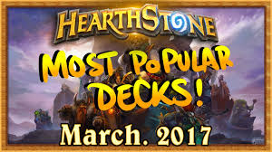 hearthstone most popular decks march 2017 the monthly meta