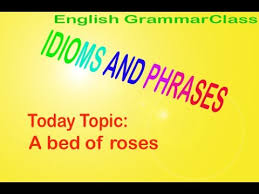 A bed of roses Quite fortable IDIOMS AND PHRASES