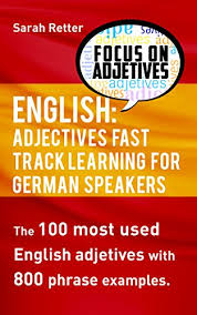 ENGLISH ADJECTIVES FAST TRACK LEARNING For GERMAN SPEAKERS If You Are German And Want To Improve Your English Can Focus Learning On The Most