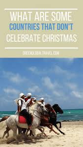 Countries That Dont Celebrate Halloween by Countries That Don U0027t Celebrate Christmas Green Global Travel