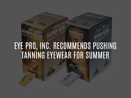 Tanning Bed Eye Protection by Eye Pro Inc Recommends Pushing Tanning Eyewear For Summer