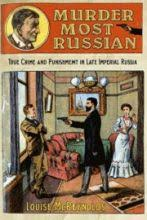 Murder Most Russian True Crime And Punishment In Late Imperial