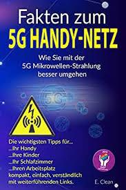 fakten zum 5g handy netz wie sie mit der 5g mikrowellen strahlung besser umgehen german edition