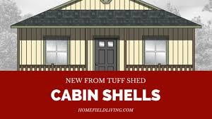 tuff shed custom cabin shells homefield blog