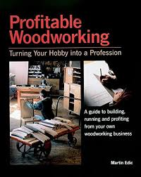 profitable woodworking turning your hobby into a profession