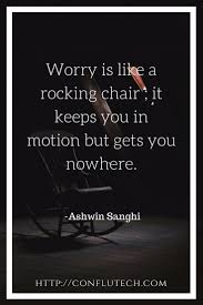 Worry Is Like A Rocking Chair ; It Keeps You In Motion But Gets You ... Worrying Is Like A Rockin Quotes Writings By Salik Arain Too Much Worry David Lindner Rocking 2 Rember C Adarsh Nayan Worry Is Like A Rocking C J B Ogunnowo Zane Media On Twitter Chair It Gives Like Sitting Rocking Chair Gives Stock Vector Royalty Free Is Incourage You Something To Do But Higher Perspective Simple Thoughts Of Life 111817