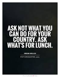 Ask Not What You Can Do For Your Country Whats Lunch Picture Quote