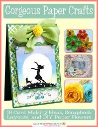 Gorgeous Paper Crafts 18 Card Making Ideas Scrapbook Layouts And DIY Flowers