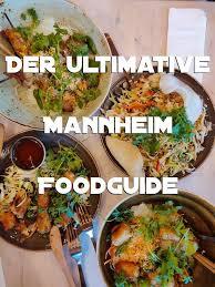 der ultimative mannheim foodguide mannheim essen mannheim