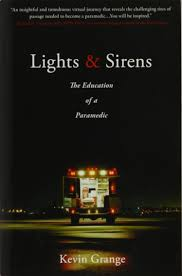 Lights and Sirens The Education of a Paramedic Kevin Grange