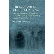 Economy Of Ethnic Cleansing The Transformation German Czech Borderlands After World War