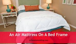 Can You Put An Air Mattress A Bed Frame Inflatable Bedding