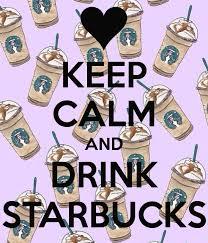 KEEP CALM AND DRINK STARBUCKS Poster Sarah Keep Calm O