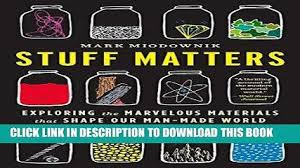 Read Now Stuff Matters Exploring The Marvelous Materials That Shape Our Man Made World Download