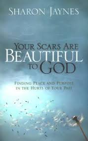 Your Scars Are Beautiful To God Finding Peace And Purpose In The Hurts Of