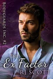 The Ex Factor Bodyguards Inc Book 2 By Scott RJ