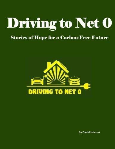 Driving to Net 0: Stories of Hope for a Carbon Free Future - David J Hrivnak
