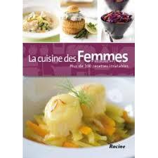 femmes plus cuisine la cuisine des femmes d aujourd hui plus de 300 recettes inratables