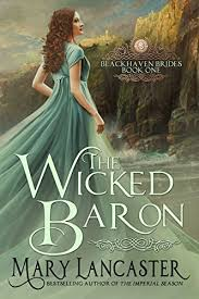 The Wicked Baron Blackhaven Brides Book 1 By Mary Lancaster 000 228 Pages 44 Out Of 50 71 Reviews 42 In Kindle Store EBooks Romance
