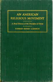 An American Religious Movement A Brief History Of The Disciples Christ By Winfred Ernest Garrison