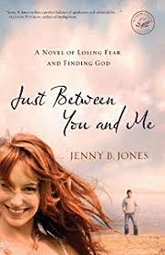 Just Between You And Me A Novel Of Losing Fear Finding God
